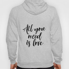 all you need is love print inspirational love print black and white typographic wall decor Hoody