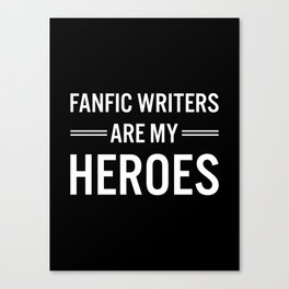 Fanfic Writers Are My Heros 2 Canvas Print