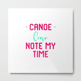 Note My Time Funny Paddle Faster Canoe Quote Metal Print