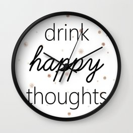 Drink Happy Thoughts Wall Clock