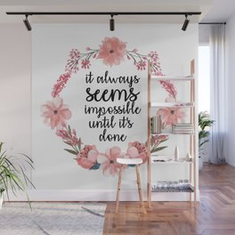 it's always seems impossible until it's done Wall Mural
