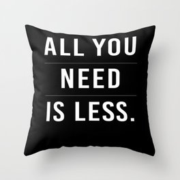 All You need Is Less Throw Pillow