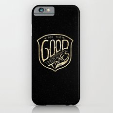 for the good times iPhone 6s Slim Case