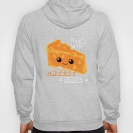 That's What Cheese Said Funny Breakfast Lunch Design Hoody