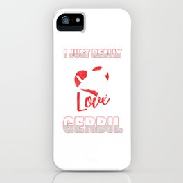 Gerbil Rodents Mammal Animal Lovers Pet Owner I Just Really Love My Gerbil Gift iPhone Case