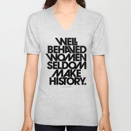 Well Behaved Women Seldom Make History (Black & White Version) Unisex V-Neck