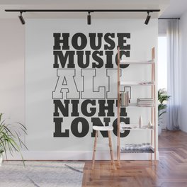 House Music all night long Wall Mural