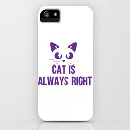 Cat is always right iPhone Case