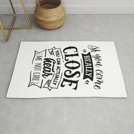 If you come really close you can actually hear me not care - Funny hand drawn quotes illustration. Funny humor. Life sayings. Rug