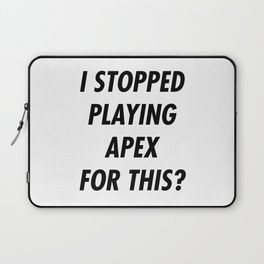 I Stopped Playing Apex For This? Laptop Sleeve