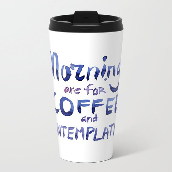 Mornings are for Coffee and Contemplation Stranger Things Quote Metal Travel Mug