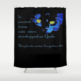 In Ancient Times Cats Were Worshipped As Gods Shower Curtain