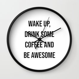 Wake up, drink some coffee and be awesome Wall Clock