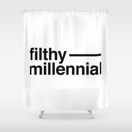 Filthy Millennial Shower Curtain