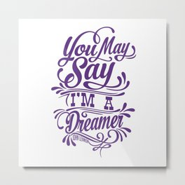 You may say I'm a Dreamer Metal Print