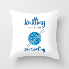Funny Knitting Keeps Me From Unraveling Crafter's Throw Pillow