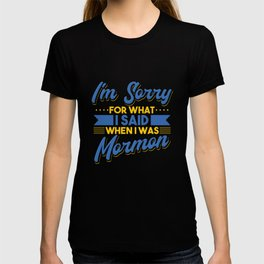 I'm Sorry For What I Said When I Was Mormon T-shirt