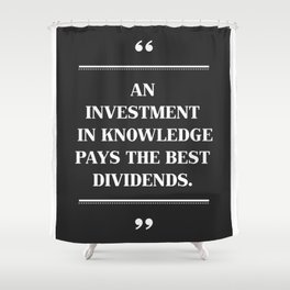 An Investment In Knowledge Pays The Best Dividends. Shower Curtain