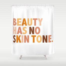 Beauty Has No Skin Tone - Melanin Slogan Unisex Tee Shower Curtain