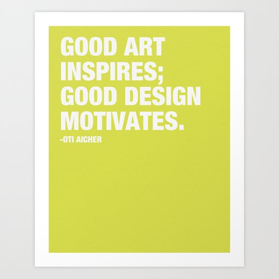Good Art Inspires; Good Design Motivates Art Print