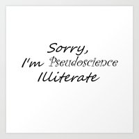 Sorry, I'm Pseudoscience Illiterate Art Print