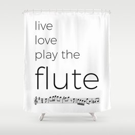 Live, love, play the flute Shower Curtain