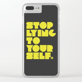Stop Lying To Yourself Clear iPhone Case