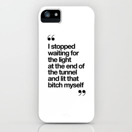 The Light at the End of the Tunnel black and white ink typography poster quote home decor bedroom iPhone Case