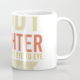Daddy And Daughter Not Always Eye To Eye But Always Heart to Heart Coffee Mug