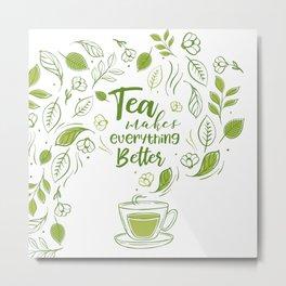Tea Makes Everything Better Metal Print