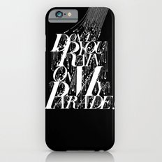 Don't You Rain On My Parade! iPhone 6 Slim Case