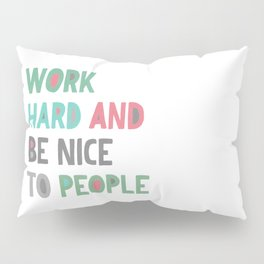 Work Hard and Be Nice Pillow Sham
