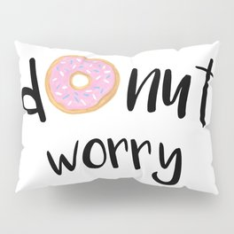 Donut Worry Pillow Sham