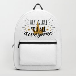 Hey girl! You are awesome - cute feminism humor sayings typography illustration Backpack