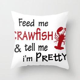 Crawfish Feed Me Crawfish and Tell Me I'm Pretty Crawfish Boil Louisianna Cajun Food Mudbug Throw Pillow