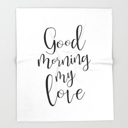 Good Mornind My Love - black on white #love #decor #valentines Throw Blanket