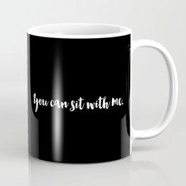 You can sit... (Monochrome Black) Coffee Mug