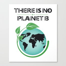 There Is No Planet B Environmental Awareness Earth Day Canvas Print