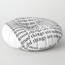 good things are coming Floor Pillow