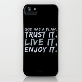 God Has A Plan. Trust It, Live It, Enjoy It. iPhone Case