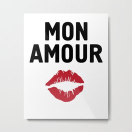 MON AMOUR - FRENCH LOVE kiss lips quote Metal Print