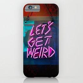 Let's Get Weird iPhone Case