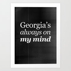 Georgia's always on my mind Art Print