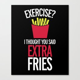 Extra Fries Funny Quote Canvas Print