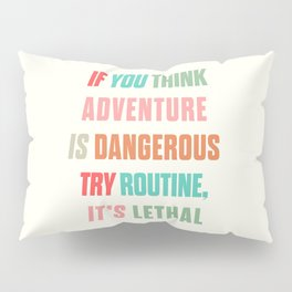 Paulo Coelho quote, if you think adventure is dangerous, try routine, it's lethal, wanderlust quotes Pillow Sham