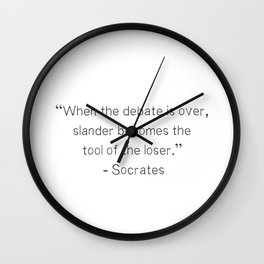 """When the debate is over, slander becomes the tool of the loser.""  ― Socrates Wall Clock"
