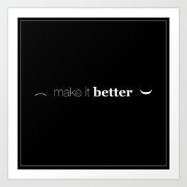 MAKE IT BETTER Art Print