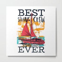Best Sailing Crew - Sail Boating Gift Metal Print