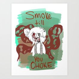 smoke  till you choke Art Print