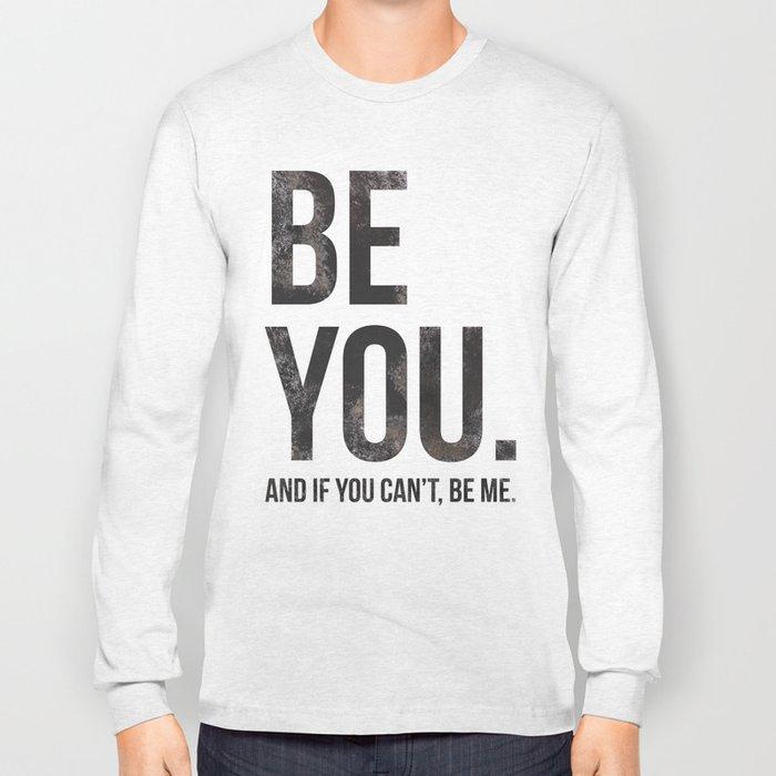 Be You... Long Sleeve T-shirt